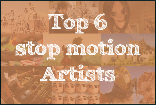 Top 6 stop motion artists