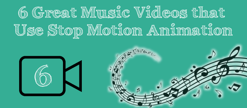 6 Great Music Videos that Use Stop Motion Animation